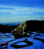 Mémoire des lettres: photographs by Didier Benloulou, texts by Betty Rojtman and Catherine Chalier